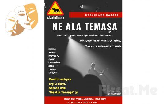Doğaçlama Kabarelerin Vazgeçilmezi 'Ne Ala Temaşa' Tiyatro Bileti