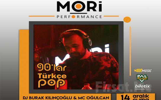 Mori Performance'ta 14 Aralık'ta Dj Burak Kılınçoğlu ve Mc Oğulcan ile 90'lar Türkçe Pop Gecesi