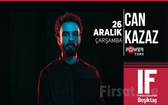 IF Performance Hall Beşiktaş'ta 26 Aralık'ta 'Can Kazaz' Konser Bileti
