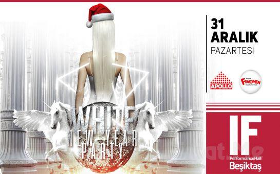 IF Performance Hall Beşiktaş'ta 31 Aralık'ta 'White New Year Party' Yılbaşı Parti Bileti