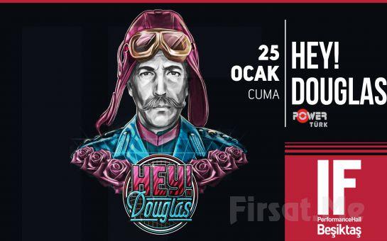 IF Performance Hall Beşiktaş'ta 25 Ocak'ta Hey Douglas Konser Bileti