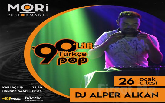 Mori Performance'ta 26 Ocak'ta DJ Alper Alkan ile 90'lar Türkçe Pop Gecesi Konser Biletii
