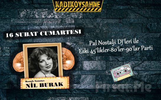 Kadıköy Sahne'de 16 Şubat'ta Nil Burak'ın Konuk Sanatçı Olduğu Pal Nostalji Dj'leri ile Eski 45'likler, 80'ler 90'lar Party Bileti