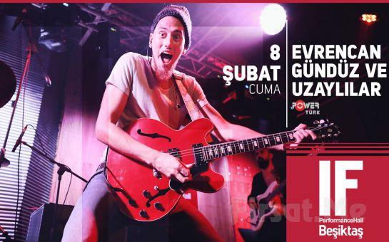 IF Performance Beşiktaş'ta 8 Şubat'ta Evrencan Gündüz ve Uzaylılar Konser Bileti