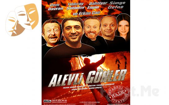 Cem Davran, Erkan Can ve İstanbul Halk Tiyatrosu Oyuncularından 'Alevli Günler' Tiyatro Bileti