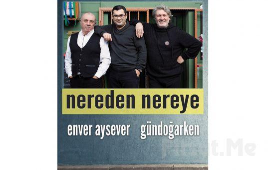 Enver Aysever & Grup Gündoğarken ile 'Nereden Nereye' Şiirsel Anlatı ve Konser Bileti