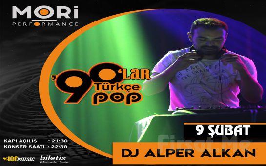 Mori Performance'ta 9 Şubat'ta DJ Alper Alkan ile 90'lar Türkçe Pop Gecesi Konser Biletii