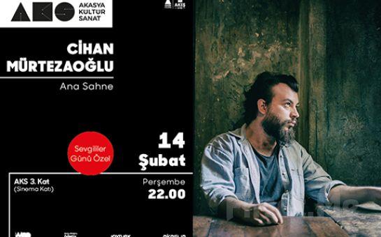 Akasya Kütür Sanat'ta 14 Şubat'ta 'Cihan Mürtezaoğlu' Sevgililer Günün Özel Konser Bileti