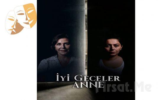 Başrollerini Lale Mansur ve Gizem Aldemir'in Paylaştığı 'İyi Geceler Anne' Tiyatro Oyunu Bileti