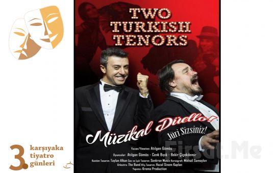 Muhteşem Bir Müzikal Düello 'Two Turkish Tenors' Tiyatro Bileti