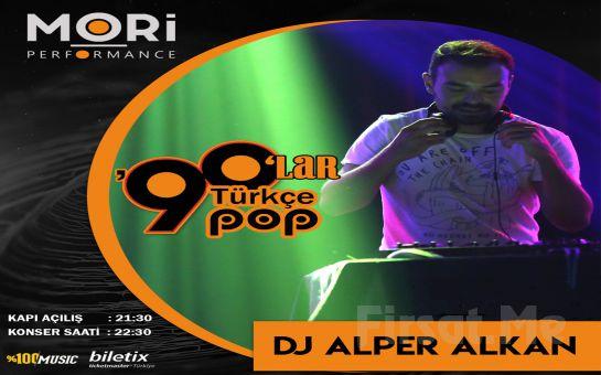 Mori Performance'ta 4 Mayıs'ta DJ Alper Alkan ile 90'lar Türkçe Pop Gecesi Konser Biletii