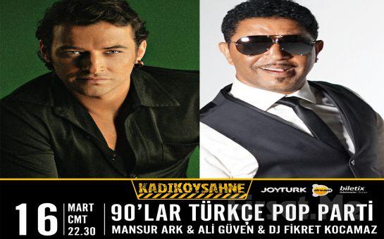 Kadıköy Sahne'de 16 Mart'ta '90'lar Türkçe Pop Fest: Mansur Ark & Ali Güven & Dj Fikret Kocamaz' Konser Bileti