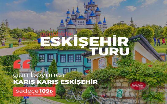 Turluyoruz Turizm'den Her Pazar Karış Karış Günübirlik Eskişehir Turu