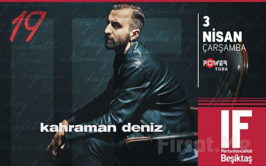 IF Performance Hall Beşiktaş'ta 3 Nisan'da Kahraman Deniz Konser Bileti