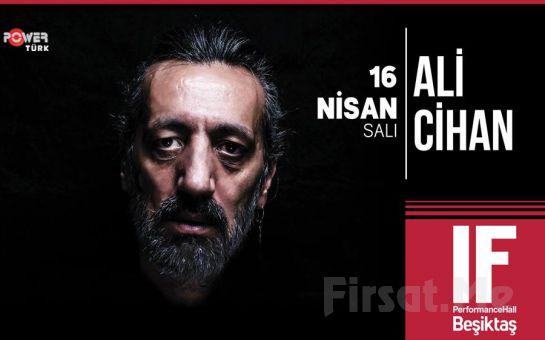 IF Performance Beşiktaş'ta 16 Nisan'da 'Ali Cihan' Konser Bileti