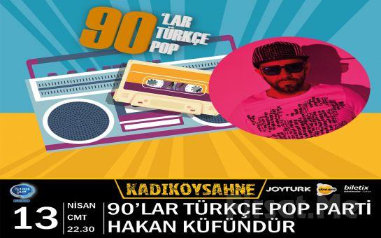 Kadıköy Sahne'de 13 Nisan'da Dj Hakan Küfündür ile 90'lar Türkçe Pop Party