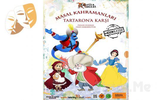 'Masal Kahramanları Tartaron'a Karşı' Müzikli Çocuk Tiyatro Oyunu Bileti