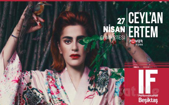 IF Performance Hall Beşiktaş'ta 27 Nisan'da 'Ceylan Ertem' Konser Bileti