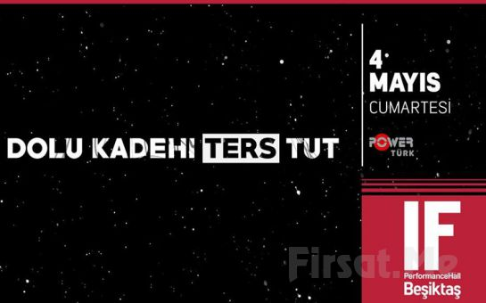 IF Performance Hall Beşiktaş'ta 4 Mayıs'ta Dolu Kadehi Ters Tut Konser Bileti