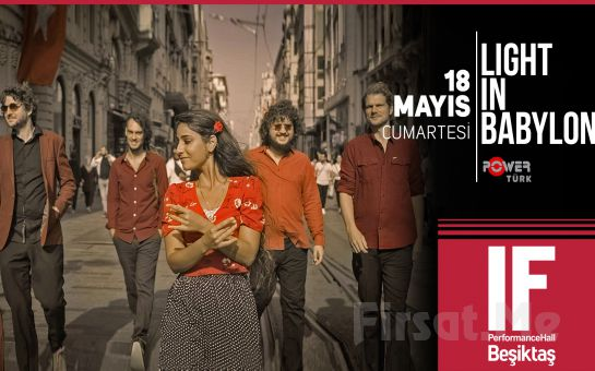 IF Performance Hall Beşiktaş'ta 18 Mayıs'ta Light in Babylon Konser Bileti
