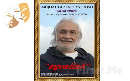 Usta Oyuncu Müjdat Gezen'den Acıklı Komedi 'Eyvallah' Tiyatro Oyunu Bileti