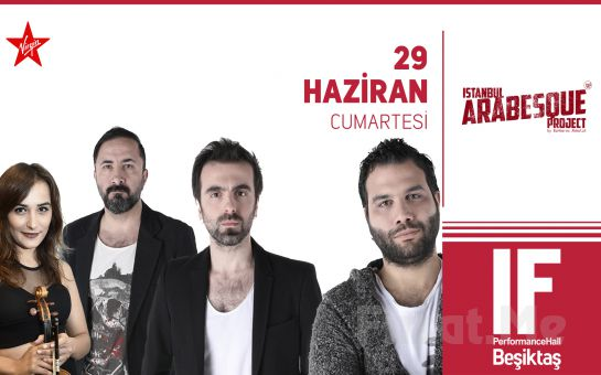 IF Performance Beşiktaş'ta 29 Haziran'da 'İstanbul Arabesque Project' Konser Bileti