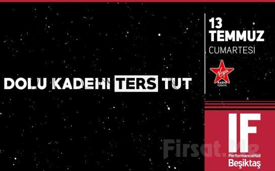 IF Performance Hall Beşiktaş'ta 13 Temmuz'da Dolu Kadehi Ters Tut Konser Bileti