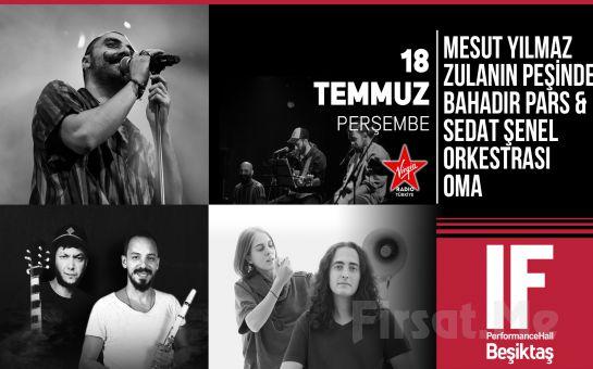 IF Performance Beşiktaş'ta 18 Temmuz'da 'Mesut Yılmaz, Zulanın Peşinde, Bahadır Pars & Sedat Şenel Orkestrası' Konser Bileti