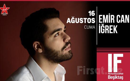 IF Performance Beşiktaş'ta 16 Ağustos'ta Emir Can İğrek Konser Bileti