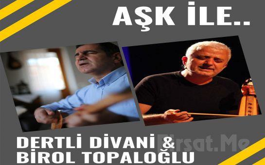 Türk Halk Müziği Severlere 'Dertli Divani ve Birol Topaloğlu: Aşk İle' Konser Bileti