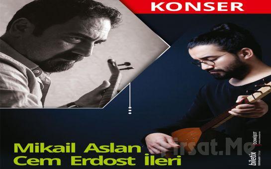 Halk Müziği Sevenlere 'Mikail Aslan & Cem Erdost İleri' Konser Bileti