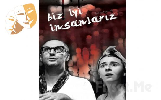 Tüketim Krizine Dair Trajikomik 'Biz İyi İnsanlarız' Tiyatro Oyunu Bileti