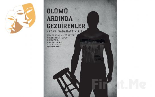 Sabahattin Ali'nin Hikayelerinden Uyarlanan 'Ölümü Ardında Gezdirenler' Tiyatro Oyunu Bileti