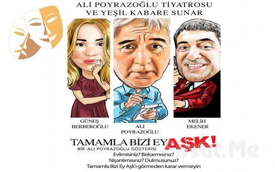 Ali Poyrazoğlu, Güneş Berberoğlu ve Melih Ekener'den 'Tamamla Bizi Ey Aşk' Komedi Türünde İnteraktif Tiyatro Oyunu Bileti