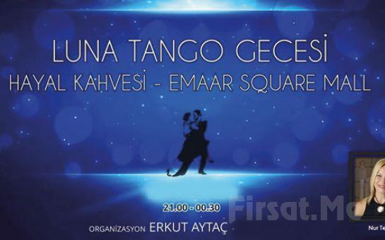 Hayal Kahvesi Emaar'da Her Pazartesi 'Luna Tango' Gecesi Bileti