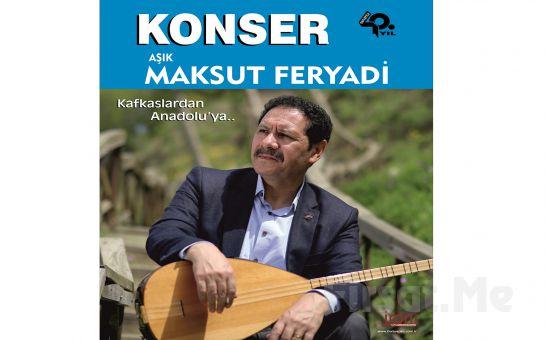Aşık Maksut Feryadi ile Kafkaslardan Anadolu'ya 40. Yıl Konser Bileti