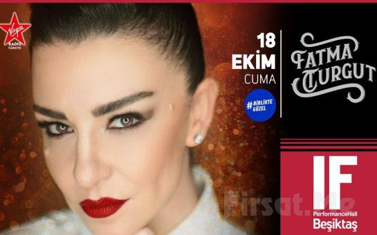 IF Performance Beşiktaş'ta 18 Ekim'de 'Fatma Turgut' Konser Bileti