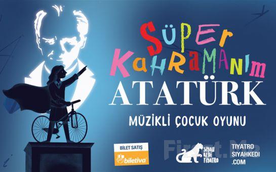 Çocuklarınız İçin Fantastik Bir Oyun 'Süper Kahramanım Atatürk' Müzikli Tiyatro Bileti
