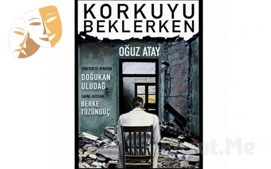 Oğuz Atay'ın Ünlü Eserinden Uyarlanan 'Korkuyu Beklerken' Tiyatro Oyunu Bileti