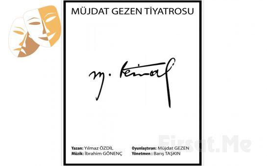 Yılmaz Özdil'in Eserinden Uyarlanan 'Müjdat Gezen Tiyatrosu - M. Kemal' Tiyatro Bileti