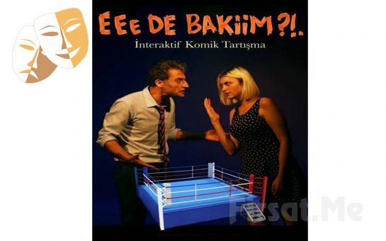 İnteraktif Komik Tartışma 'Eee de Bakiim!?' Tiyatro Oyunu Bileti
