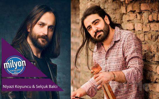 Milyon Performance Hall Ankara'da 6 Aralık'ta 'Niyazi Koyuncu & Selçuk Balcı' Konser Bileti