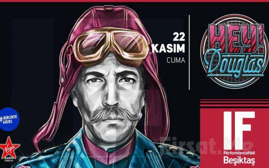 IF Performance Hall Beşiktaş'ta 22 Kasım'da Hey Douglas Konser Bileti
