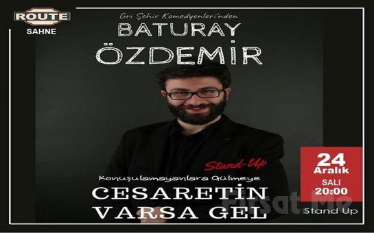 Baturay Özdemir'den 'Cesaretin Varsa Gel' Stand-Up Gösteri Bileti