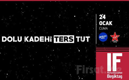 IF Performance Hall Beşiktaş'ta 24 Ocak'ta Dolu Kadehi Ters Tut Konser Bileti