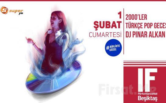 IF Performance Beşiktaş'ta 1 Şubat'ta DJ Pınar Alkan ile 2000'ler Türkçe Pop Gecesi Bileti