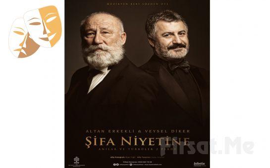 Altan Erkekli ve Veysel Diker'in Anıları ve Türküleriyle 'Şifa Niyetine' Tiyatro Oyunu Bileti