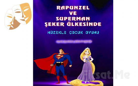 'Rapunzel ve Superman Şeker Ülkesinde' Müzikli Çocuk Tiyatrosu Bileti