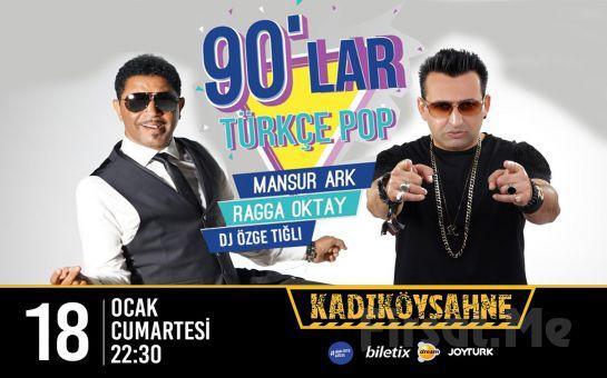 Kadıköy Sahne'de 18 Ocak'ta Mansur Ark & Ragga Oktay ile 90'lar Türkçe Pop Parti Bileti