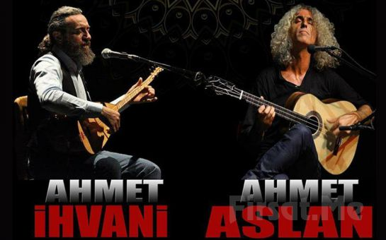Anadolu Müziğinin Ünlü Sanatçları 'Ahmet Aslan & Ahmet İhvani' Konser Bilet